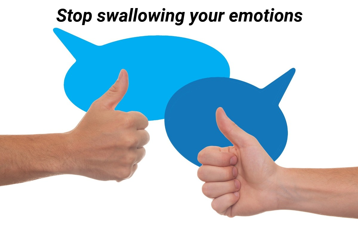 Stop swallowing your emotions